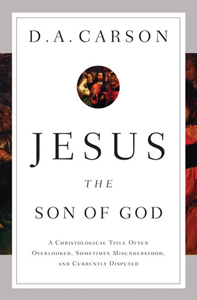 Jesus the Son of God, by D. A. Carson